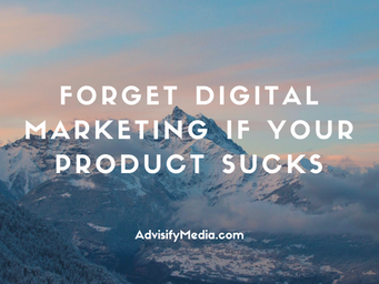 Forget Digital Marketing if Your Product Sucks