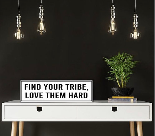 Find Your Tribe Love Them Hard Hanging Sign