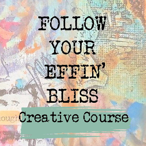 Follow Your Effin' Bliss Creative Course @ Vancouver Art Space