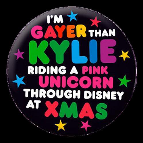 Gayer Than Kylie 32mm Badge