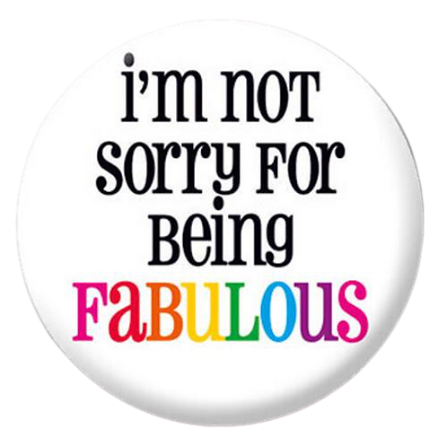 I'm Not Sorry For Being Fabulous Badge