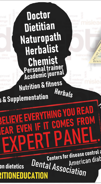 DON'T BELIEVE EVERYTHING YOU READ AND HEAR…EVEN IF IT COMES FROM AN EXPERT PANEL.