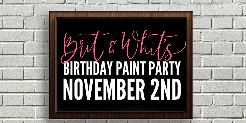 Brit & Whit's Birthday Paint Party