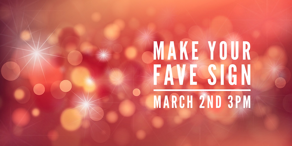 Make Your Fave Sign March 2nd