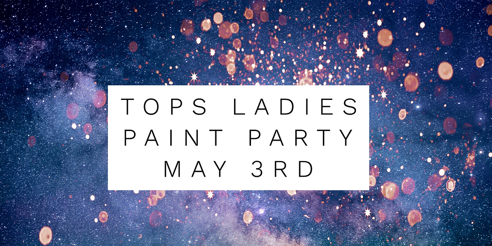 TOPS Ladies Paint Party May 3rd