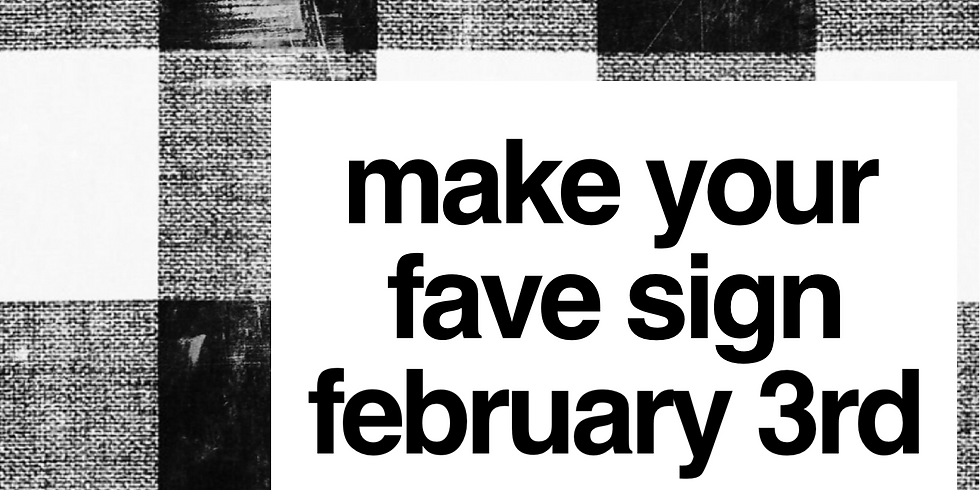 Make Your Fave Sign February 3rd