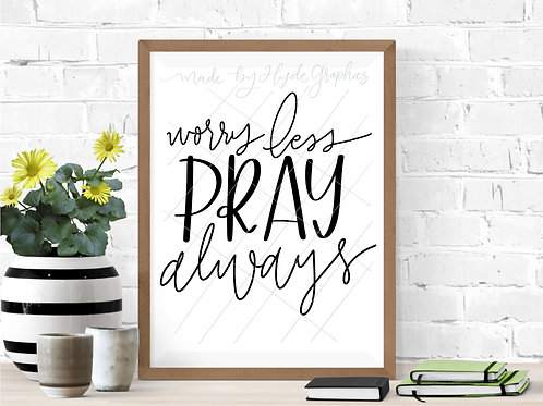 Worry Less Pray Always digital file