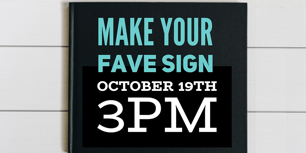 Make Your Fave Sign October 19th