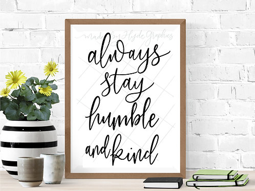 Always Stay Humble and Kind digital file