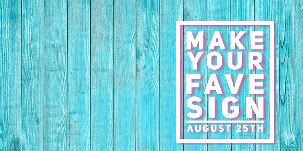 Make Your Fave Sign August 25th