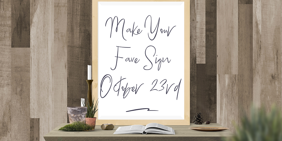 Make Your Fave Sign October 23rd