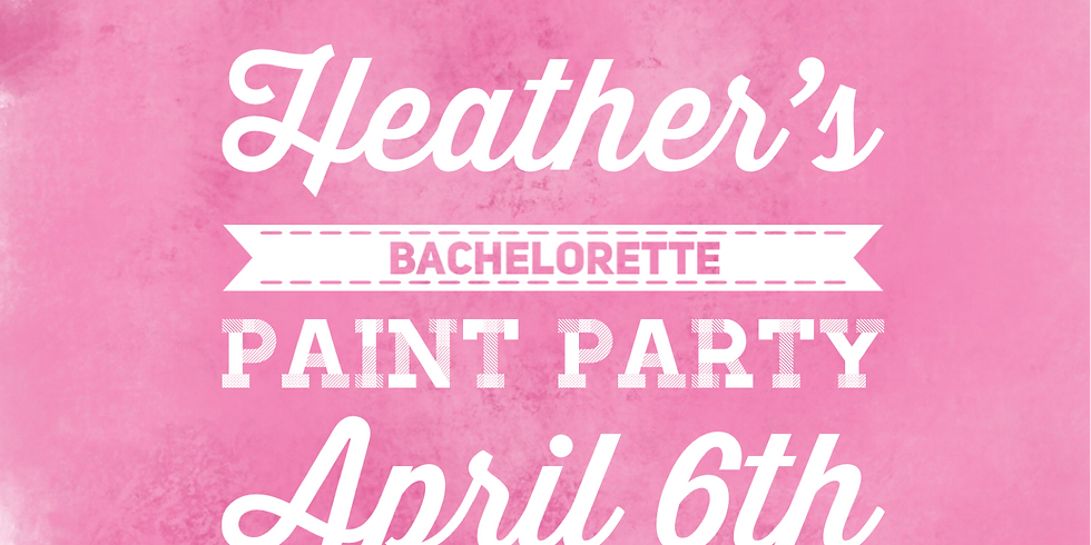 Heather's Bachelorette Paint Party
