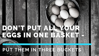 """Don't Put All Your Eggs in One Basket -- Put Them in Three Buckets"""