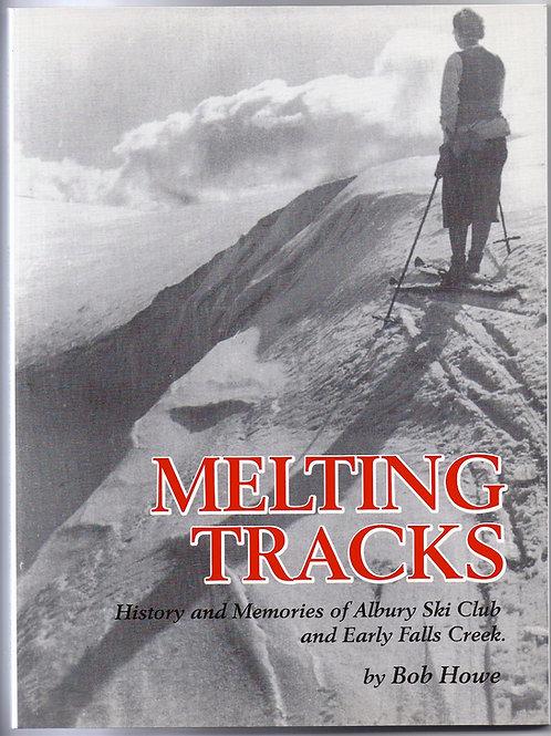 Melting Tracks: History & Memories of Albury Ski Club & Falls Creek by Bob Howe