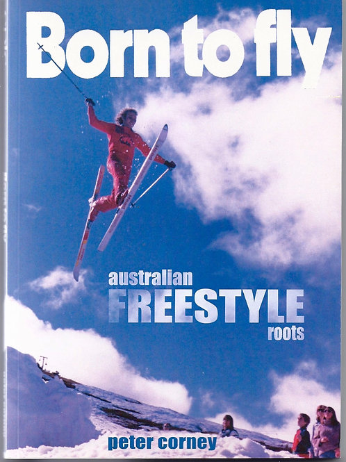 Born To Fly: Australian Freestyle Roots by Peter Corney