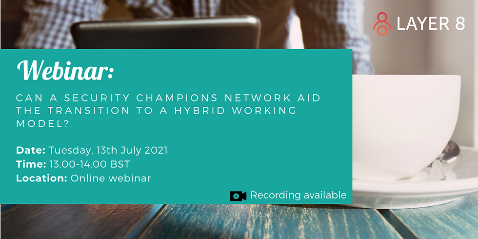 Can a Security Champions Network Aid the Transition to a Hybrid Working Model?
