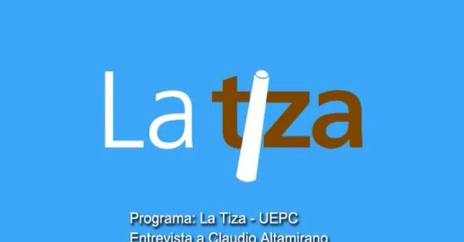 """Educación y Memoria - Entrevista a Claudio Altamirano - """"La Tiza"""" UEPC"""