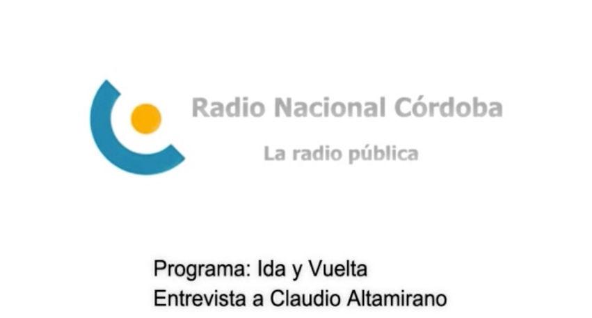 """Educación y Memoria - Entrevista a Claudio Altamirano - """"Ida y Vuelta"""" Radio Nacional Córdoba."""
