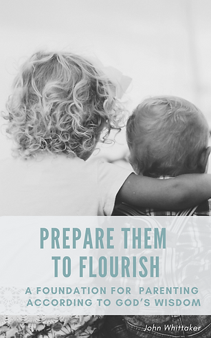 "Cover image of the book ""Prepare Them to Flourish: A Foundation for Parenting According to God's Wisdom"" by Dr. John Whittaker."