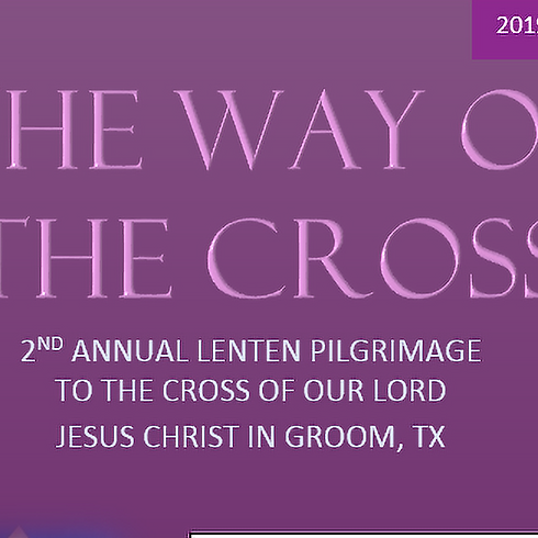 2nd Annual Lenten Pilgrimage to Groom, Tx.