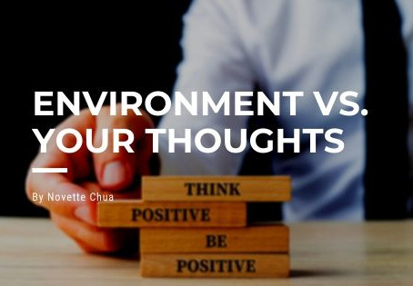 YOUR ENVIRONMENT CREATES YOUR THOUGHTS, THOUGHTS CREATE YOUR LIFE