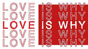 Love is Why.jpg