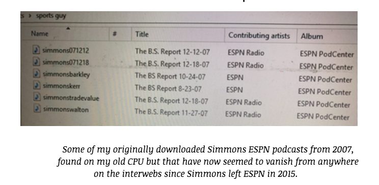 Some of my originally downloaded Simmons ESPN podcasts from 2007,                                                                                          found on my old CPU but that have now seemed to vanish from anywhere                                                                                                         on the interwebs since Simmons left ESPN in 2015.
