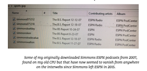 Some of my originally downloaded SimmonsESPN podcasts from 2007,                                             found on my old CPU but that have now seemed tovanish from anywhere                                                     on the interwebs since Simmons left ESPN in 2015.