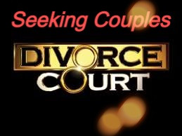 Divorce Court Is Looking For Couples