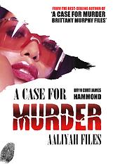 A Case for Murder Aaliyah Files by Bryn Curt James Hammond