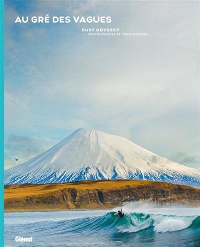 Au gré des vagues : Surf Odyssey - Chris Burkard
