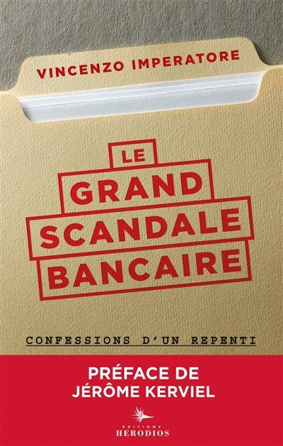Le grand scandale bancaire : confessions d'un repenti - Salvatore Imperatore