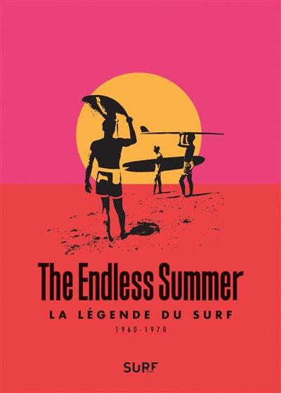 The Endless Summer : La légende du surf : 1960-1970 - Alain Gardinier