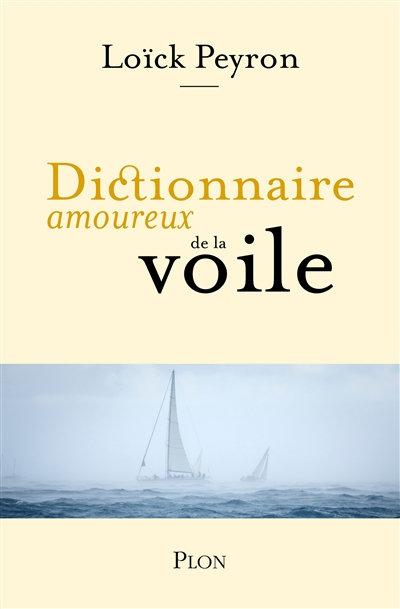 Dictionnaire amoureux de la voile - Loïck Peyron