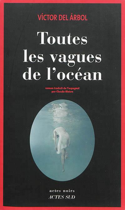 Toutes les vagues de l'océan - Victor Del Arbol