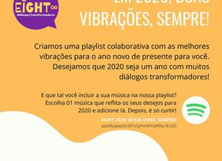 Playlist colaborativa! Eight 2020: good vibes, sempre!