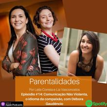 Podcast! Comunicação Não Violenta, o idioma da compaixão, com Débora Gaudêncio