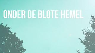 ONDER DE BLOTE HEMEL