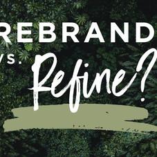 Rebrand or Refine?