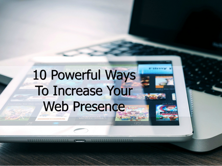 10 Powerful and Practical Ways To Improve Your Web Presence