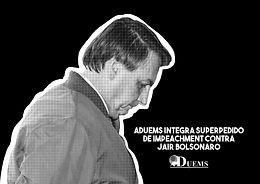 Aduems integra superpedido de impeachment contra Bolsonaro