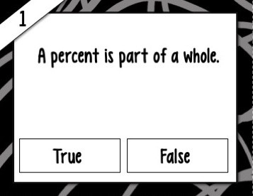 Black white card with the question- A percent is part of a whole.  Answers are True or False.