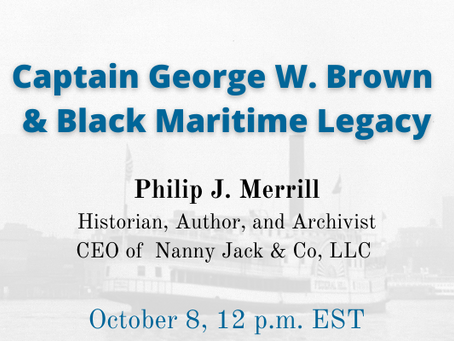 Upcoming Zoom Talk: Captain George W. Brown and Black Maritime Legacy