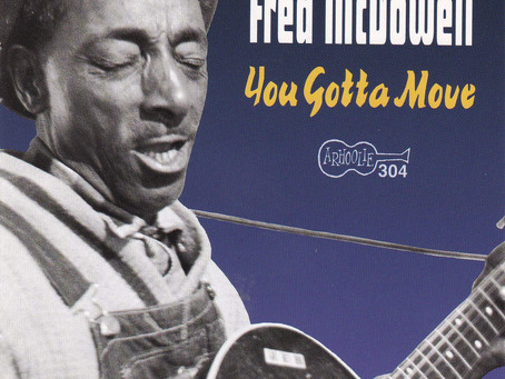 """""""You Gotta Move"""" by Mississippi Fred McDowell"""