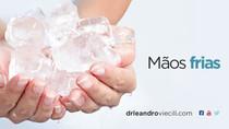Mãos sempre frias podem indicar problemas vasculares