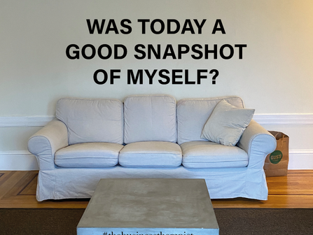 Was today a good snapshot of yourself?