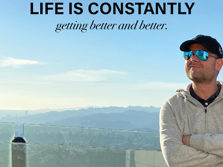 Life is Constantly Getting Better and Better