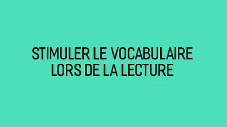 Stimulation du vocabulaire en lecture