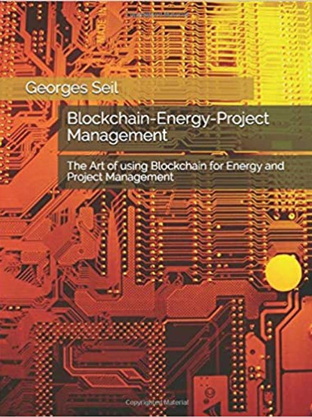 Blockchain-Energy-Project Management: The Art of using Blockchain for Energy and