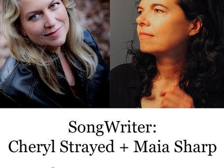 SongWriter:  Cheryl Strayed + Maia Sharp